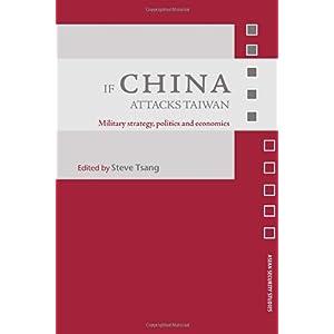 【クリックでお店のこの商品のページへ】If China Attacks Taiwan: Military Strategy, Politics and Economics (Asian Security Studies): Steve Tsang: 洋書
