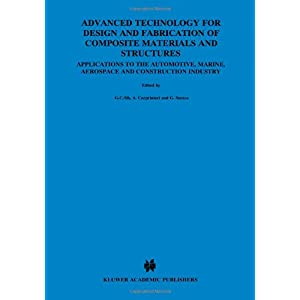 【クリックで詳細表示】Advanced Technology for Design and Fabrication of Composite Materials and Structures: Applications to the Automotive, Marine, Aerospace and Construction Industry (Engineering Applications of Fracture Mechanics) [ペーパーバック]