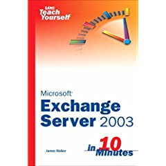 【クリックでお店のこの商品のページへ】Sams Teach Yourself Exchange Server 2003 in 10 Minutes: James Walker: 洋書