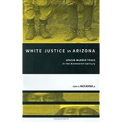 【クリックで詳細表示】White Justice In Arizona: Apache Murder Trials In The Nineteenth Century