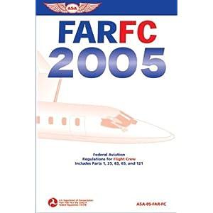【クリックでお店のこの商品のページへ】FARFC 2005: Includes Parts 1, 25, 63, 65, 91 Subpart K, and 121 (FAR/FC: Federal Aviation Regulations for Flight Crew) [ペーパーバック]