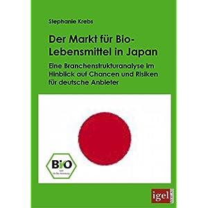 【クリックで詳細表示】Der Markt Fur Bio-lebensmittel in Japan: Eine Branchenstrukturanalyse Im Hinblick Auf Chancen Und Risiken Fur Deutsche Anbieter [ペーパーバック]