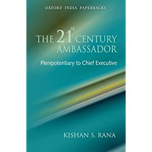 【クリックで詳細表示】The 21st Century Ambassador: Plenipotentiary to Chief Executive (Oxford India Paperbacks): Kishan S. Rana: 洋書