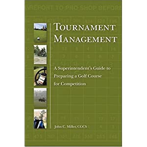 Tournament Management: A Superintendent's Guide to Preparing a Golf Course for Competition: John Miller: 洋書