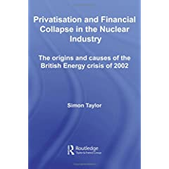 【クリックでお店のこの商品のページへ】Privatisation and Financial Collapse in the Nuclear Industry: The Origins and Causes of the British Energy Crisis of 2002 (Routledge Studies in Business Organizations and Networks): Simon Taylor: 洋書