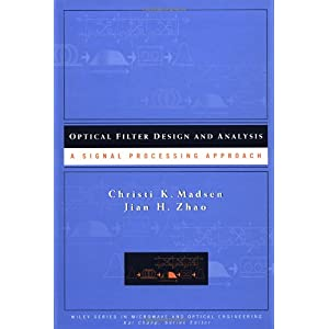【クリックでお店のこの商品のページへ】Optical Filter Design and Analysis: A Signal Processing Approach (Wiley Series in Microwave and Optical Engineering): Christi K. Madsen, Jian H. Zhao: 洋書