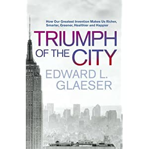 【クリックで詳細表示】Triumph of the City: How Our Greatest Invention Makes Us Richer, Smarter, Greener, Healthier and Happier: Edward L. Glaeser: 洋書
