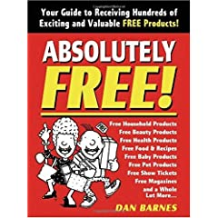 【クリックで詳細表示】Absolutely Free: Your Guide to Receiving Hundreds of Exciting and Valuable Free Products: Dan Barnes: 洋書