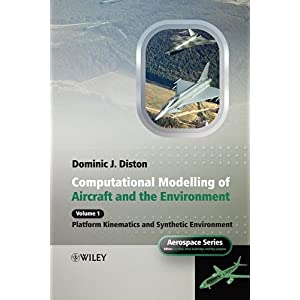 【クリックで詳細表示】Computational Modelling and Simulation of Aircraft and the Environment, Volume 1: Platform Kinematics and Synthetic Environment (Aerospace Series): Dominic J. Diston: 洋書