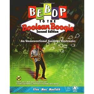 【クリックで詳細表示】Bebop to the Boolean Boogie, Second Edition: An Unconventional Guide to Electronics