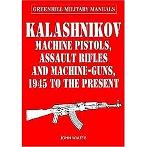 【クリックでお店のこの商品のページへ】Kalashnikov: Machine Pistols, Assault Rifles and Machine-Guns, 1945 to the Present (Greenhill Military Manuals) [ハードカバー]