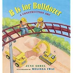 【クリックで詳細表示】B Is for Bulldozer: A Construction ABC: June Sobel, Melissa Iwai: 洋書