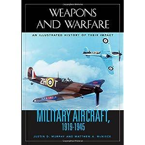 【クリックで詳細表示】Military Aircraft, 1919-1945: An Illustrated History Of Their Impact (Weapons and Warfare) [ハードカバー]
