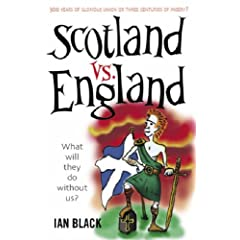 【クリックで詳細表示】Scotland vs England: 300 Years of Glorious Union or Three Centuries of Misery?: Ian Black: 洋書