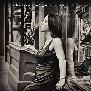 Eden Brent『Ain't Got No Troubles』