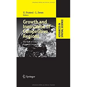 【クリックでお店のこの商品のページへ】Growth and Innovation of Competitive Regions: The Role of Internal and External Connections (Advances in Spatial Science): Ugo Fratesi, Lanfranco Senn: 洋書
