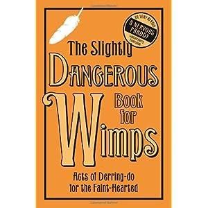 【クリックで詳細表示】The Slightly Dangerous Book for Wimps: Acts of Derring Do for the Faint-Hearted