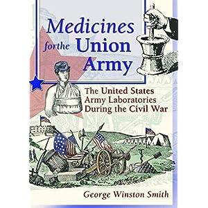 【クリックでお店のこの商品のページへ】Medicines for the Union Army: The United States Army Laboratories During the Civil War (Pharmaceutical Heritage): Dennis B Worthen, Greg Higby: 洋書