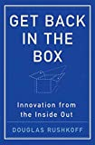 Get Back in the Box By Douglas Rushkoff