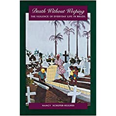 Death Without Weeping: The Violence of Everyday Life in Brazil (A Centennial Book)