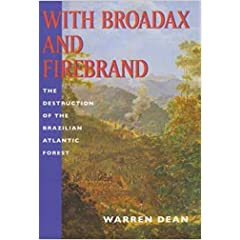 With Broadax and Firebrand: The Destruction of the Brazilian Atlantic Forest (A Centennial Book)