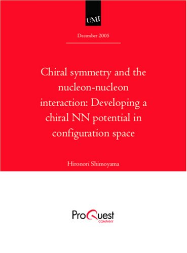 Chiral symmetry and the nucleon-nucleon interaction: Developing a chiral NN potential in configuration space by Hironori Shimoyama (Paperback - Mar 19, 2006)
