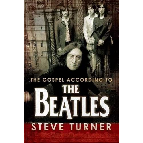Steve Turner - The Gospel According to the Beatles