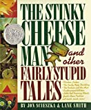 The Stinky Cheese Man and Other Fairly Stupid Tales (Caldecott Honor Book)