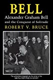 Alexander G. Bell & the Conquest of Solitude By R. V. Bruce