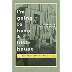 I'm Going to Have a Little House: The Second Diary of Carolina Maria De Jesus (Engendering Latin America Series)