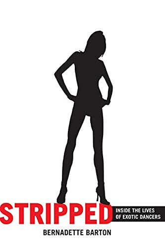 ... Bernadette Barton's Stripped: Inside the Lives of Exotic Dancers might ...