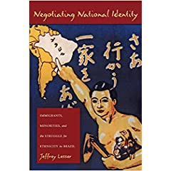 Negotiating National Identity: Immigrants, Minorities, and the Struggle for Ethnicity in Brazil