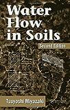 Water Flow In Soils (Books in Soils, Plants, and the Environment)(Tsuyoshi Miyazaki)