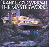Frank Lloyd Wright: The Masterworks By