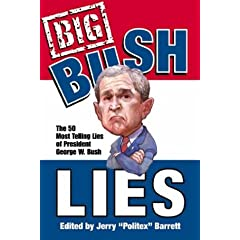 Big Bush Lies: The 20 Most Telling Lies of President George W. Bush