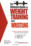 The Ultimate Guide to Weight Training for Wrestling (The Ultimate Guide to Weight Training for Sports, 30)