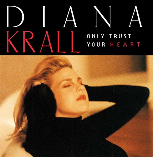 Diana Krall - Only Trust Your Heart - Zortam Music