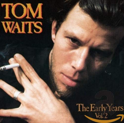 Tom Waits - The Early Years (Vol 2) - Zortam Music