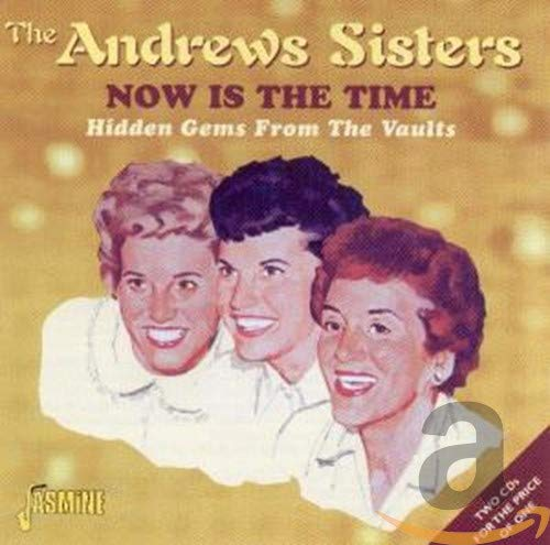 The Andrews Sisters - Now Is the Time - Zortam Music