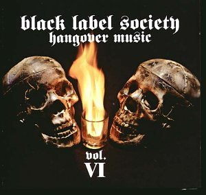 Black Label Society - Hangover Music Vol. 6 - Zortam Music
